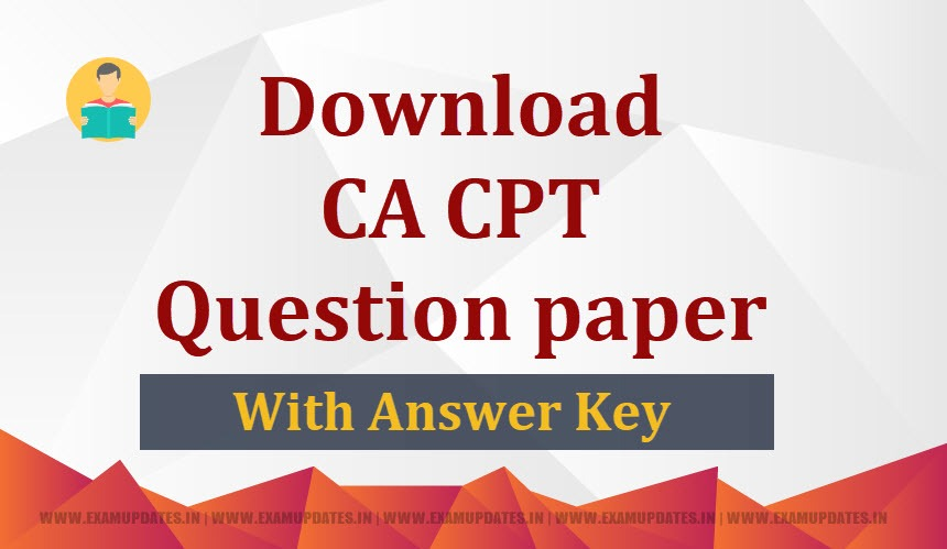 Download CPT Question Paper June 2018 with Answer Key