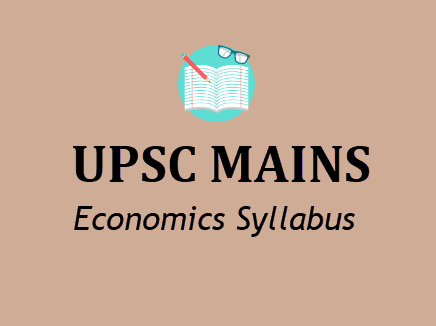UPSC Economics Syllabus For 2019- IAS Mains Optional Subjects