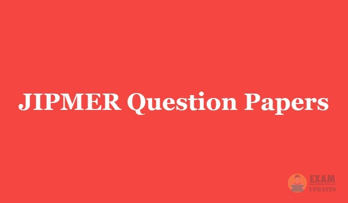 JIPMER Question Papers 2019 - Download Previous Papers PDF