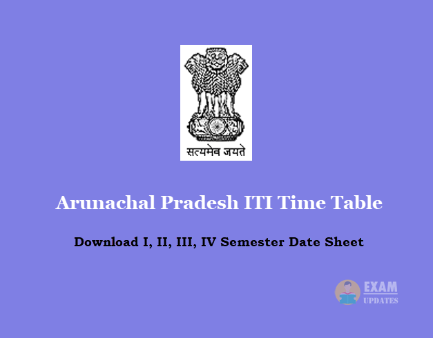 Arunachal Pradesh ITI Time Table - Download I, II, III, IV Semester Date Sheet