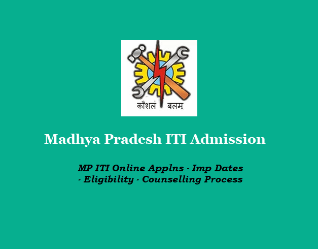 Madhya Pradesh ITI Admission - MP ITI Online Applns - Imp Dates - Eligibility - Counselling Process
